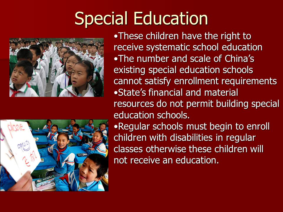 Special Education These children have the right to receive systematic school education.