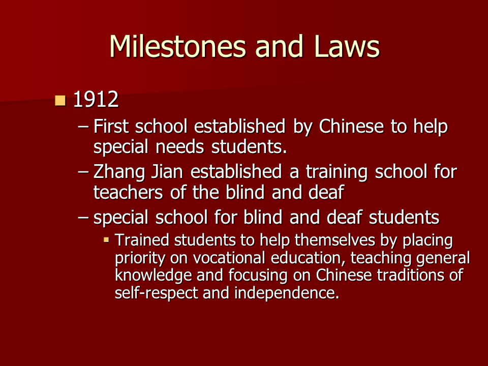Milestones and Laws 1912. First school established by Chinese to help special needs students.