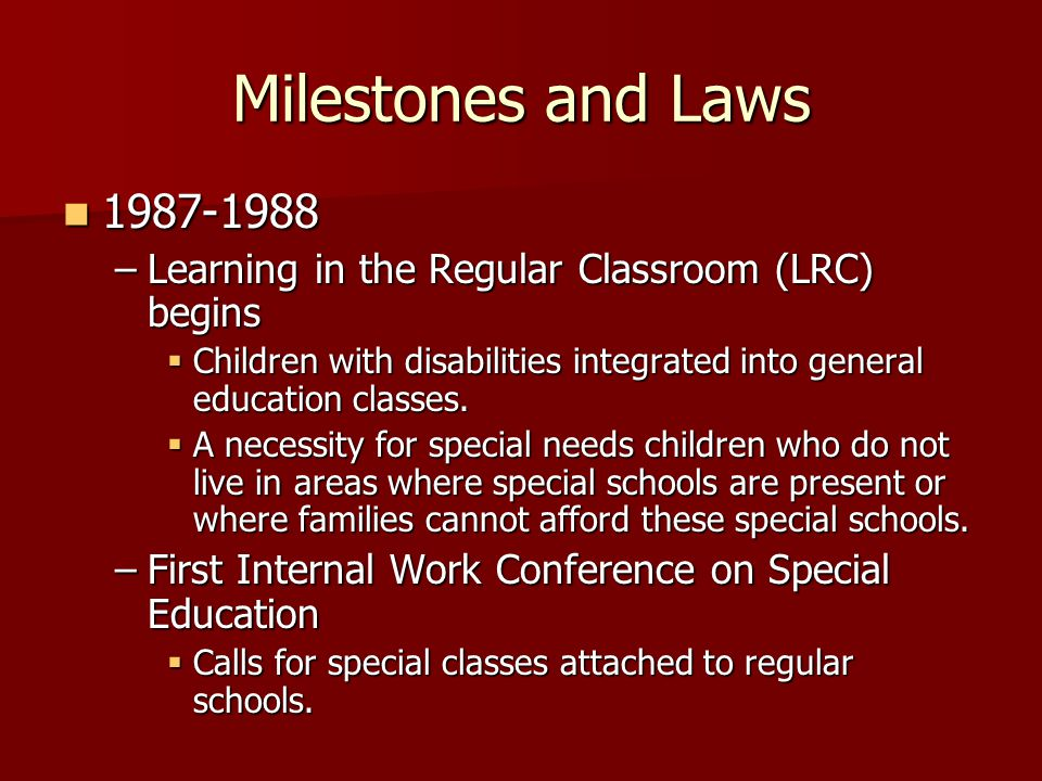 Milestones and Laws 1987-1988. Learning in the Regular Classroom (LRC) begins.
