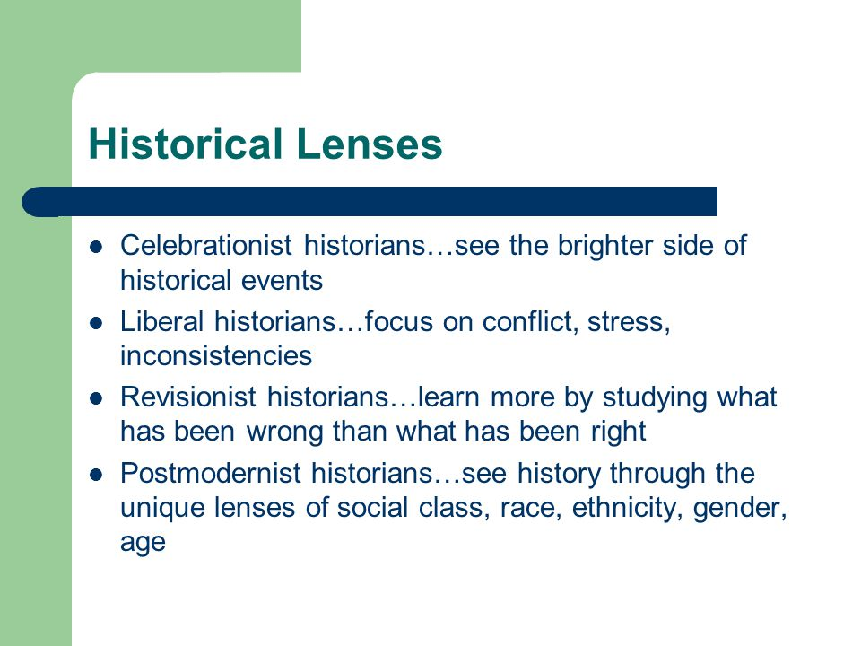 Historical Lenses Celebrationist historians…see the brighter side of historical events.