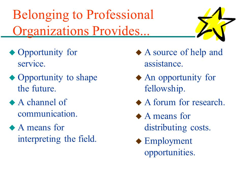 Belonging to Professional Organizations Provides...
