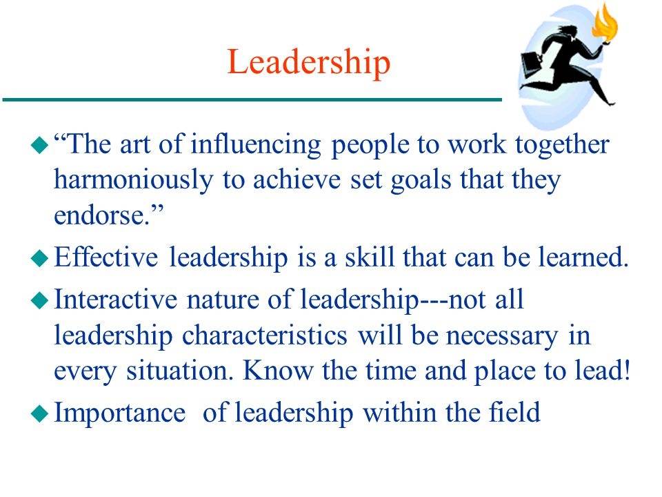 Leadership The art of influencing people to work together harmoniously to achieve set goals that they endorse.