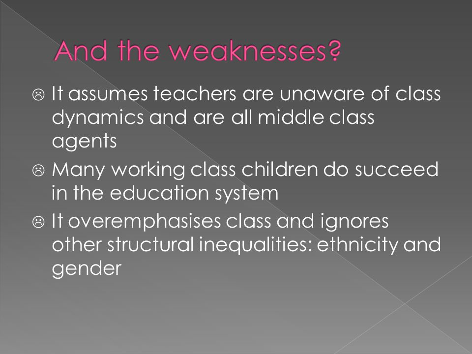 And the weaknesses It assumes teachers are unaware of class dynamics and are all middle class agents.