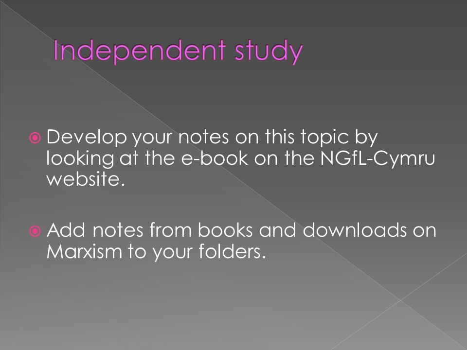 Independent study Develop your notes on this topic by looking at the e-book on the NGfL-Cymru website.