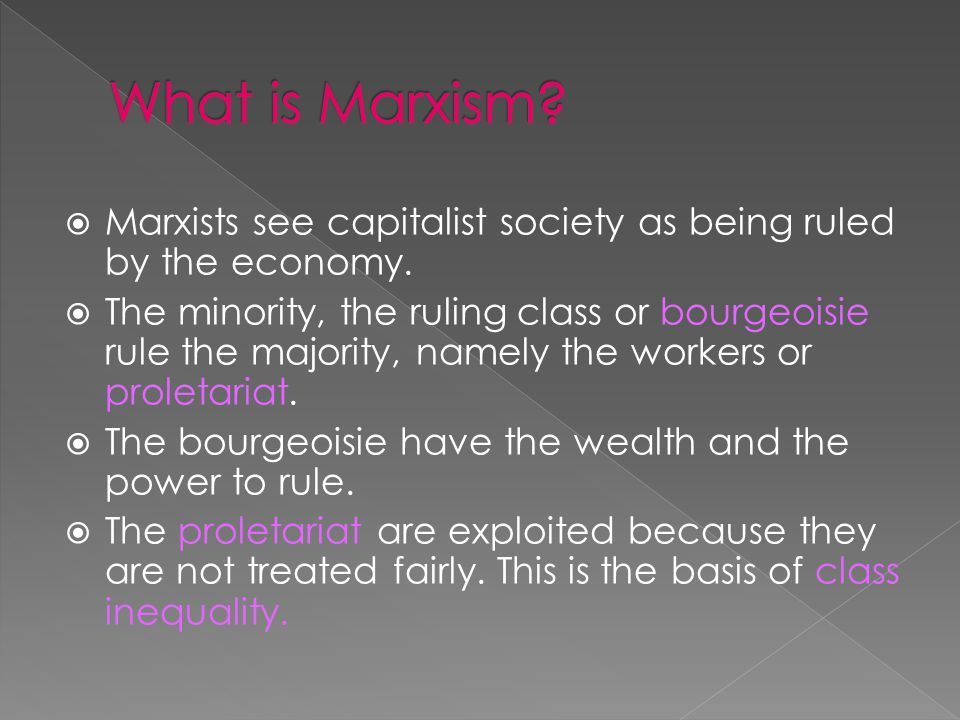 What is Marxism Marxists see capitalist society as being ruled by the economy.