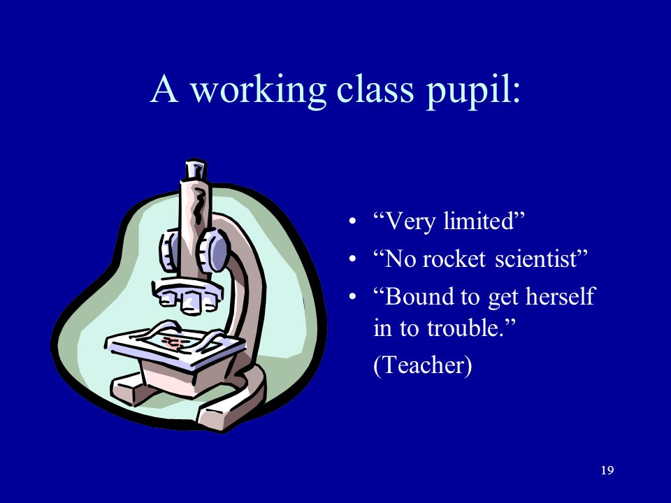 A working class pupil: Very limited No rocket scientist