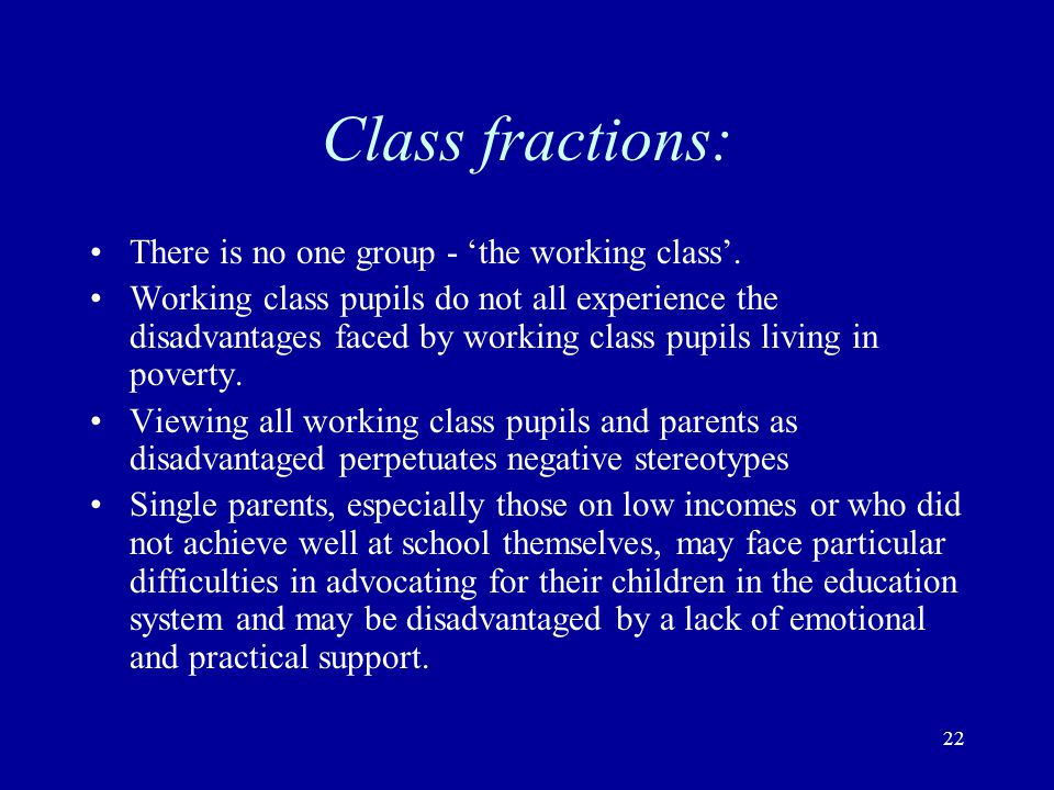 Class fractions: There is no one group - 'the working class'.
