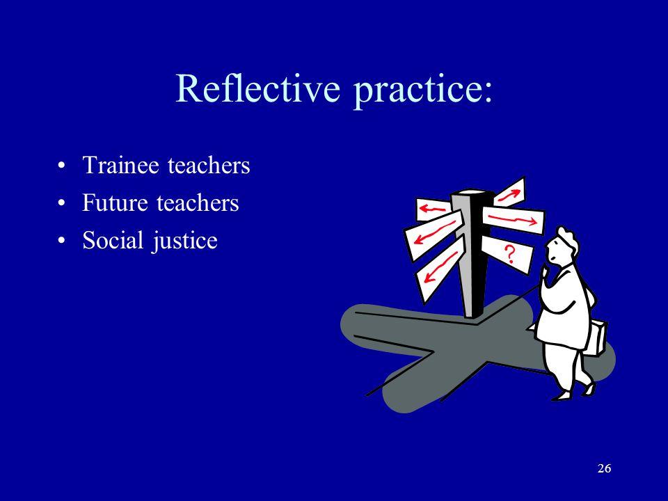 Reflective practice: Trainee teachers Future teachers Social justice