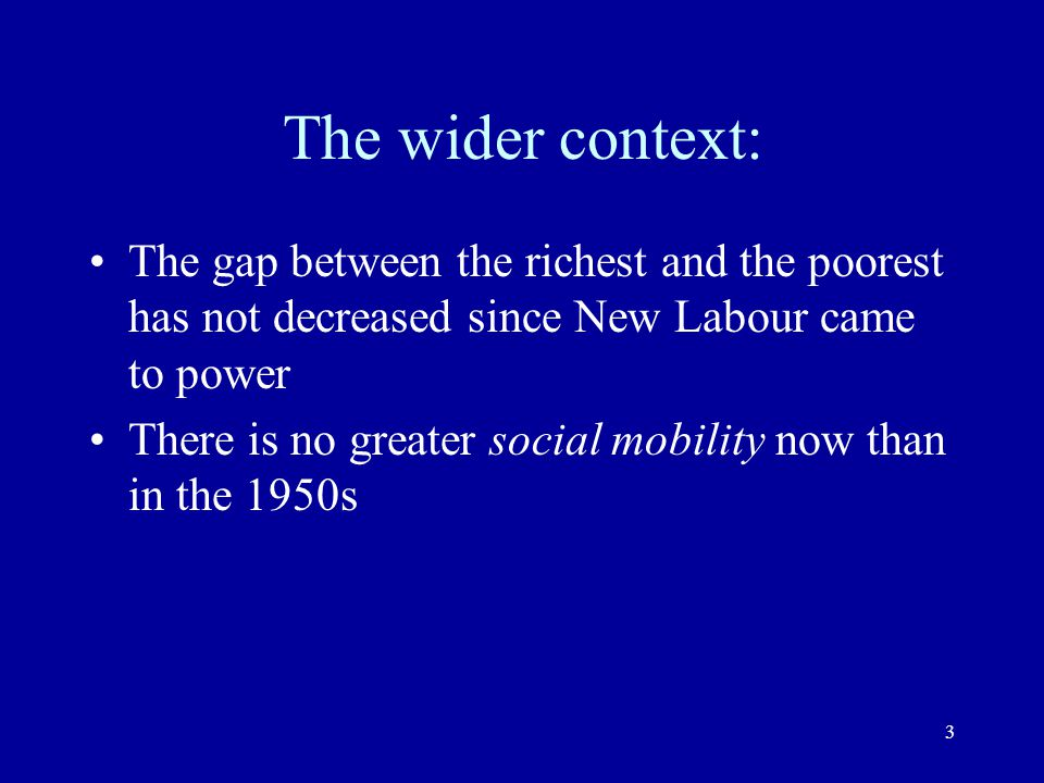 The wider context: The gap between the richest and the poorest has not decreased since New Labour came to power.