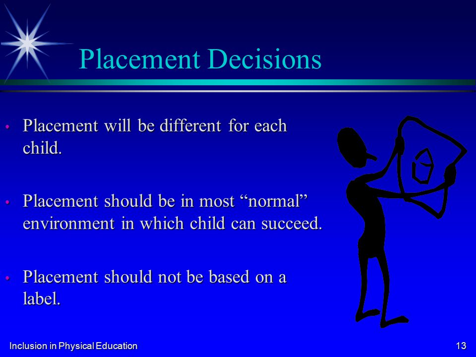 Placement Decisions Placement will be different for each child.