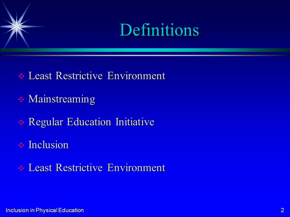Definitions Least Restrictive Environment Mainstreaming