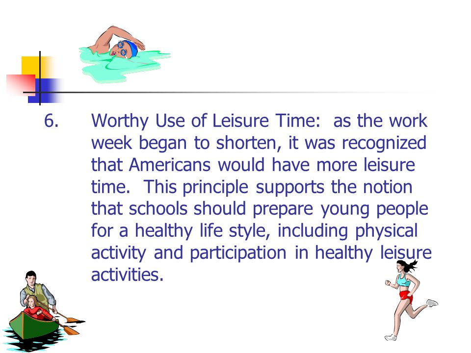 6. Worthy Use of Leisure Time: as the work