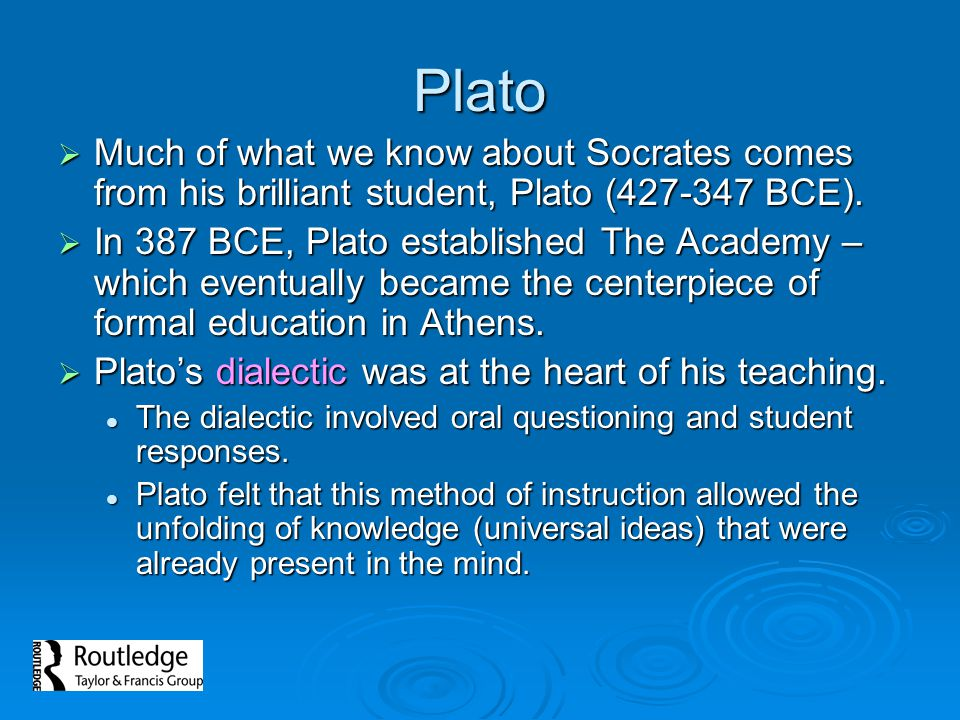 Plato Much of what we know about Socrates comes from his brilliant student, Plato (427-347 BCE).