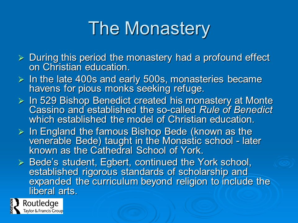 The Monastery During this period the monastery had a profound effect on Christian education.