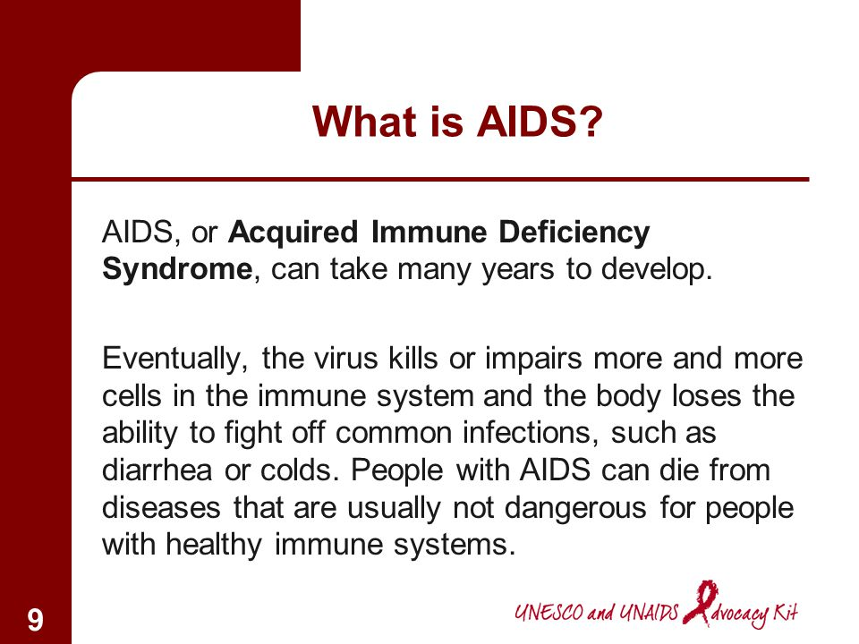 What is AIDS AIDS, or Acquired Immune Deficiency Syndrome, can take many years to develop.