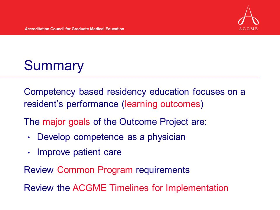 Summary Competency based residency education focuses on a resident's performance (learning outcomes)