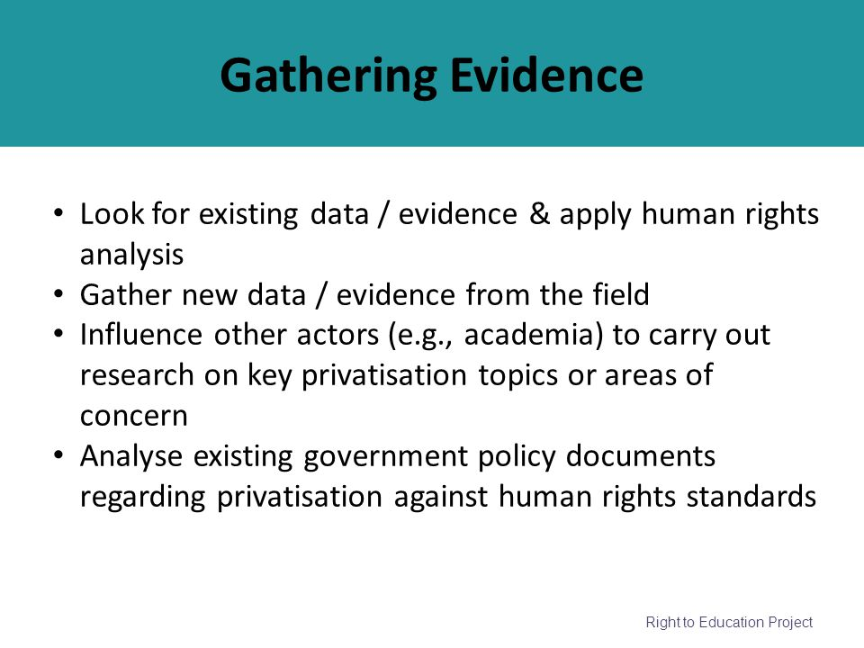 Gathering Evidence Look for existing data / evidence & apply human rights analysis. Gather new data / evidence from the field.