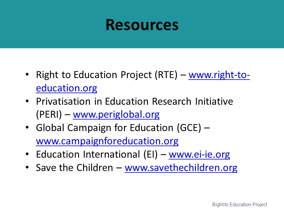 Resources Right to Education Project (RTE) – www.right-to-education.org. Privatisation in Education Research Initiative (PERI) – www.periglobal.org.