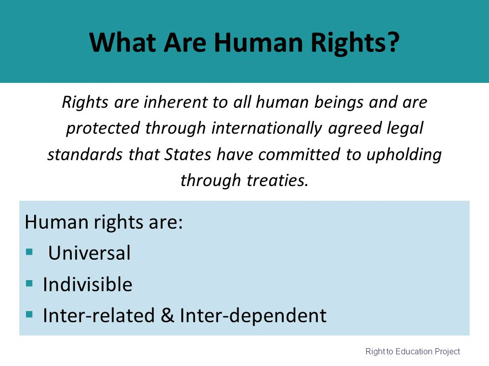 What Are Human Rights Human rights are: Universal Indivisible