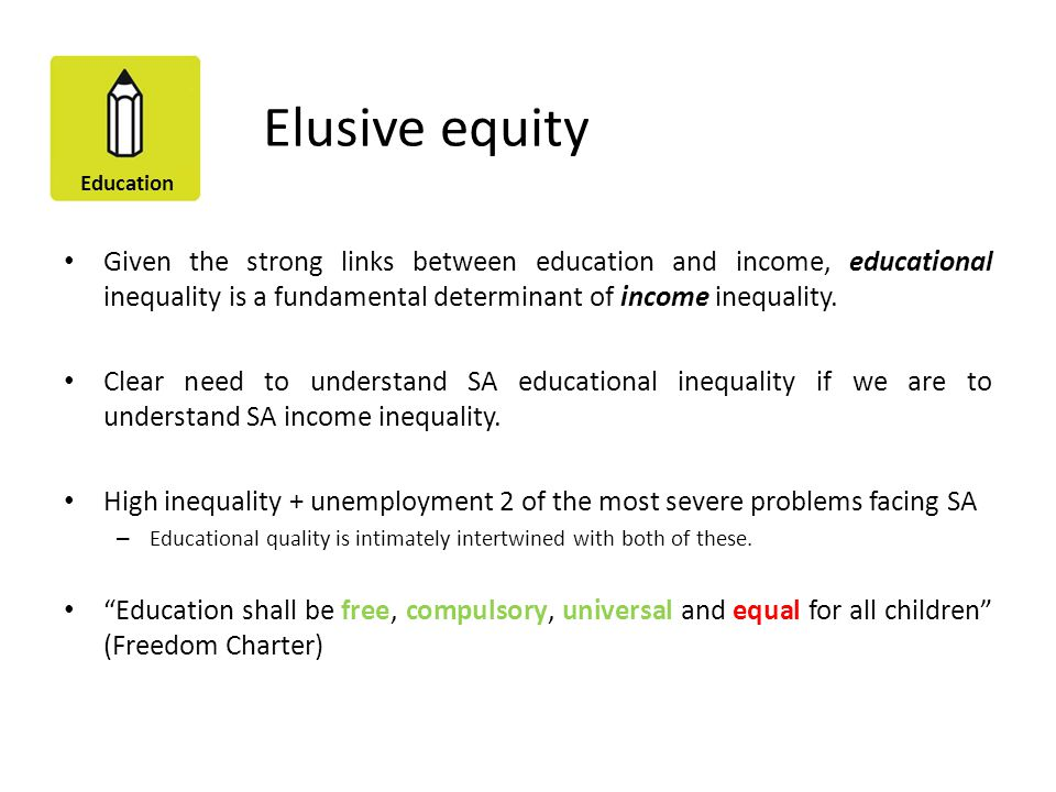 Elusive equity Given the strong links between education and income, educational inequality is a fundamental determinant of income inequality.