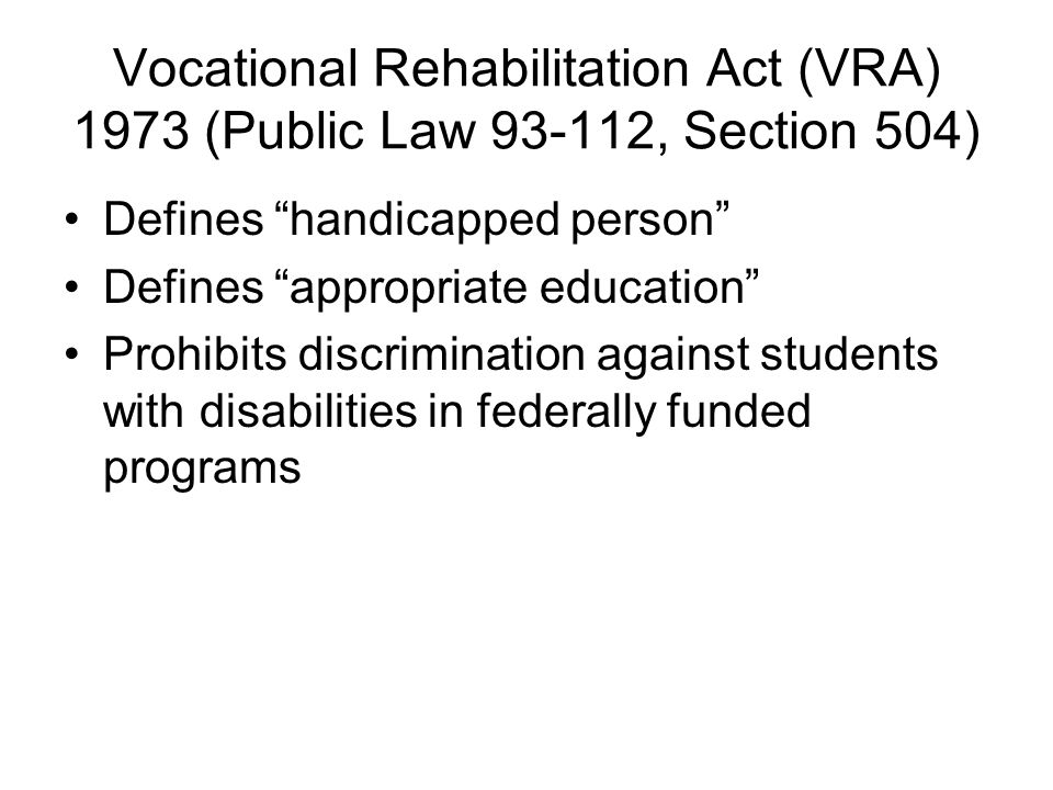 Vocational Rehabilitation Act (VRA) 1973 (Public Law , Section 504)