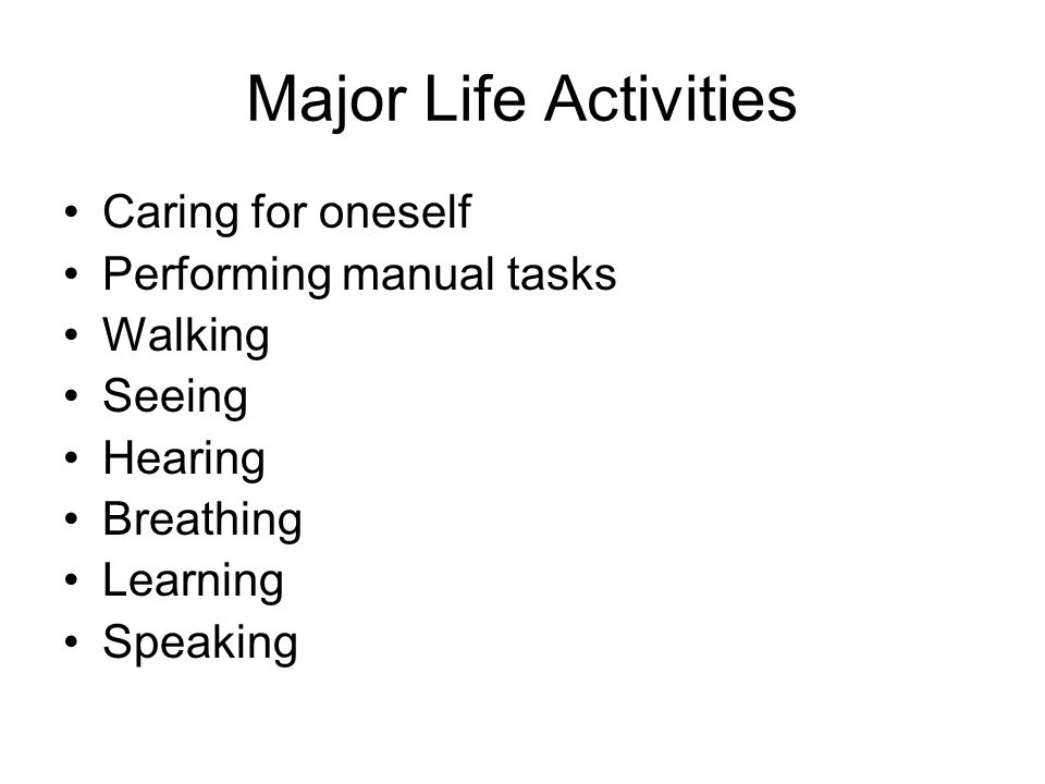 Major Life Activities Caring for oneself Performing manual tasks