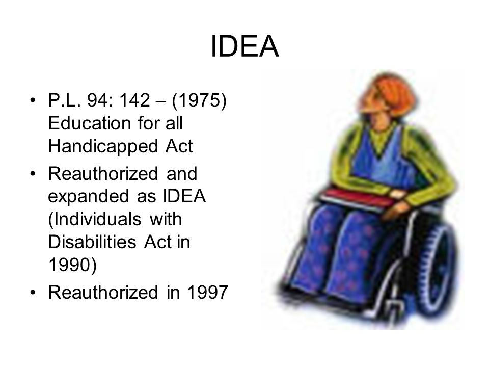 IDEA P.L. 94: 142 – (1975) Education for all Handicapped Act