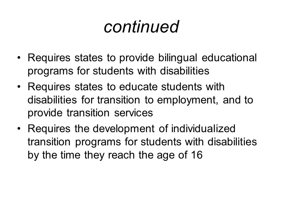 continued Requires states to provide bilingual educational programs for students with disabilities.