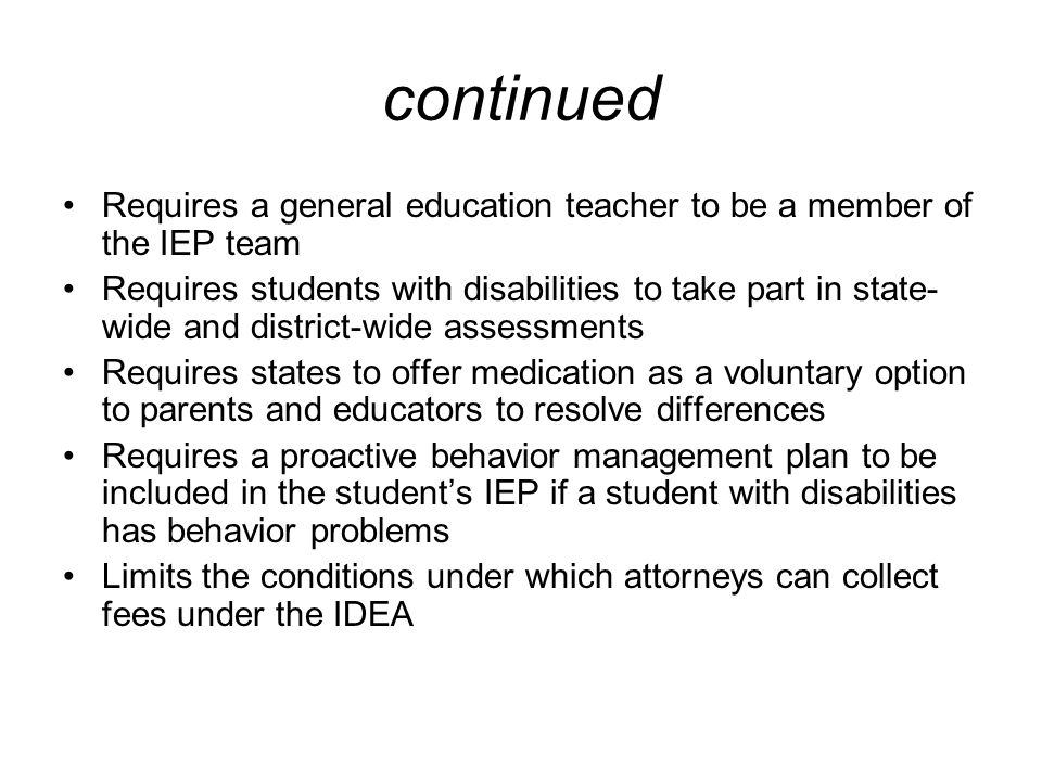 continued Requires a general education teacher to be a member of the IEP team.