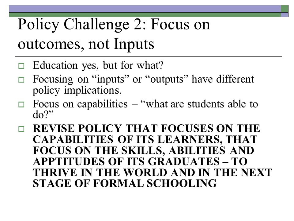 Policy Challenge 2: Focus on outcomes, not Inputs