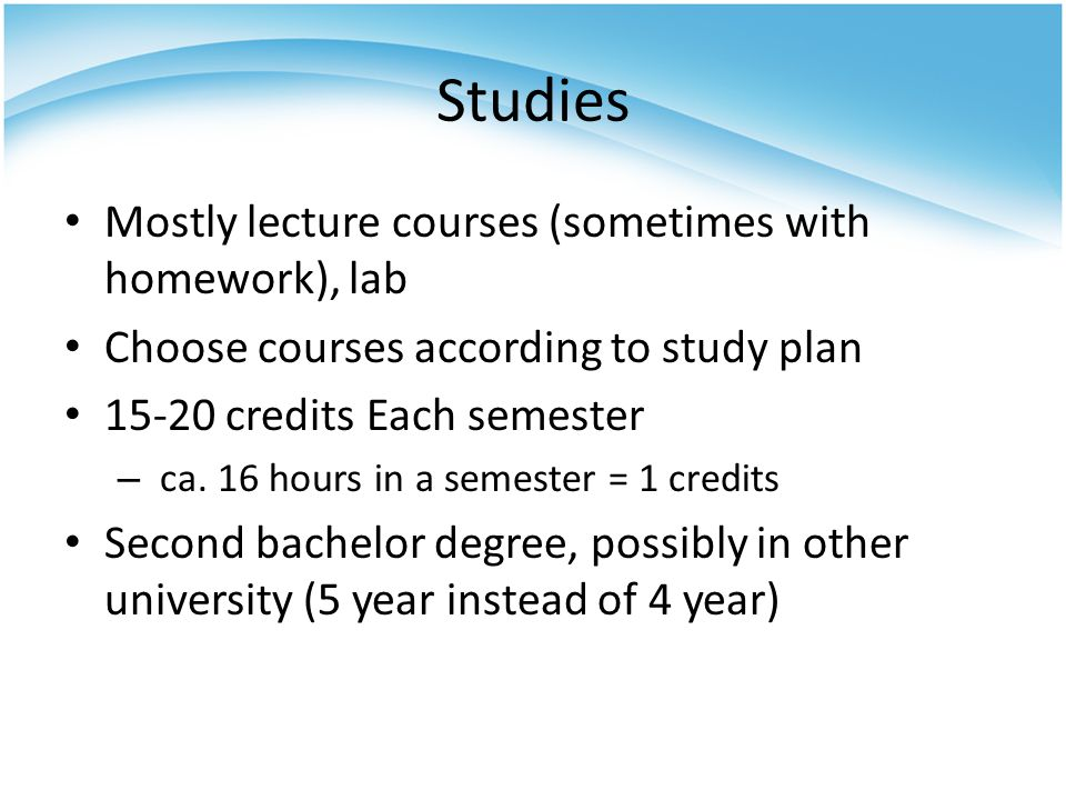 Studies Mostly lecture courses (sometimes with homework), lab