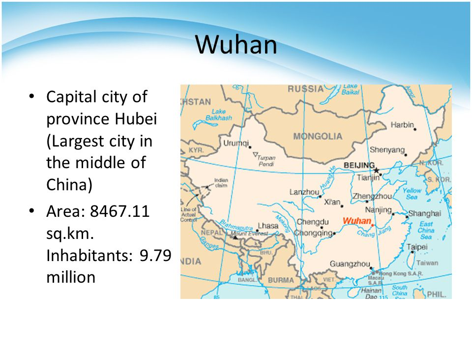 Wuhan Capital city of province Hubei (Largest city in the middle of China) Area: 8467.11 sq.km.