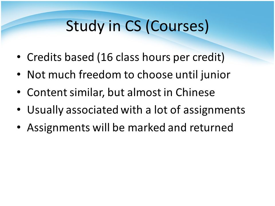 Study in CS (Courses) Credits based (16 class hours per credit)