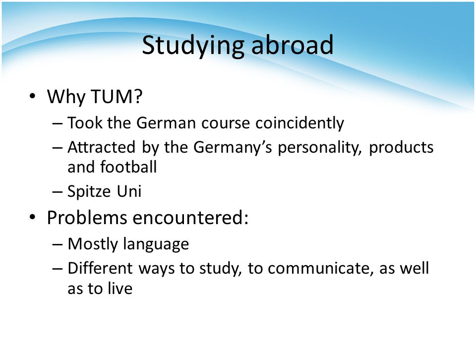 Studying abroad Why TUM Problems encountered: