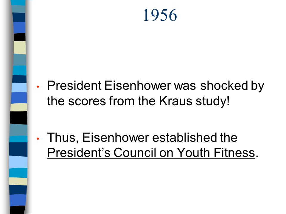 PET349 Ayers Spring 2003 1956. President Eisenhower was shocked by the scores from the Kraus study!