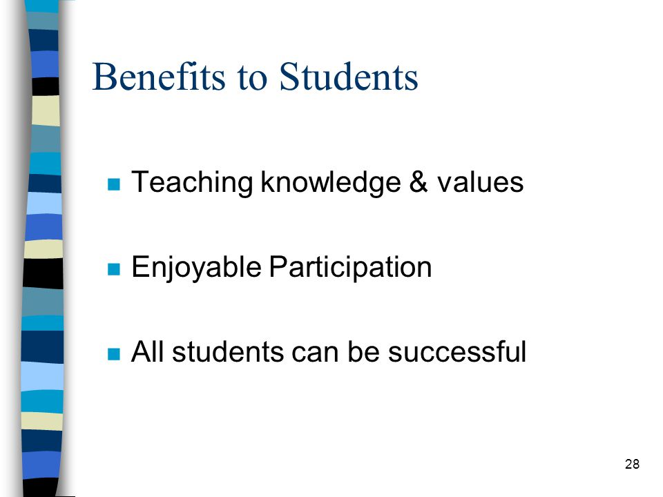 Benefits to Students Teaching knowledge & values