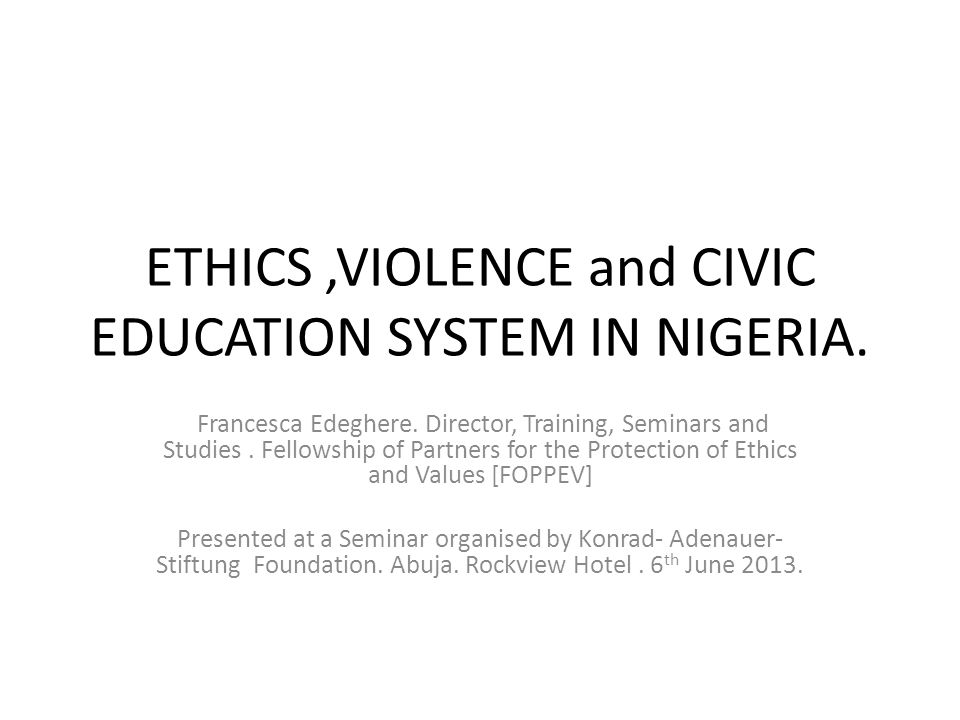 ETHICS ,VIOLENCE and CIVIC EDUCATION SYSTEM IN NIGERIA.
