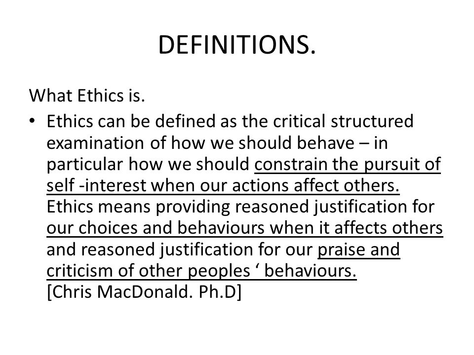 DEFINITIONS. What Ethics is.