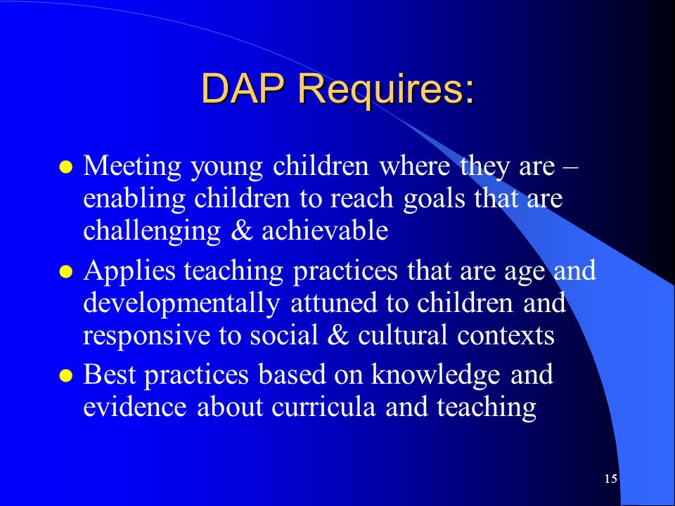 DAP Requires: Meeting young children where they are – enabling children to reach goals that are challenging & achievable.
