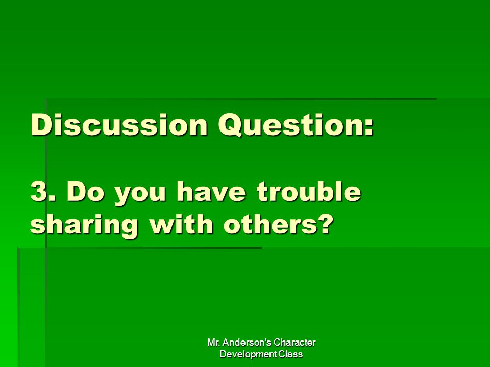Discussion Question: 3. Do you have trouble sharing with others