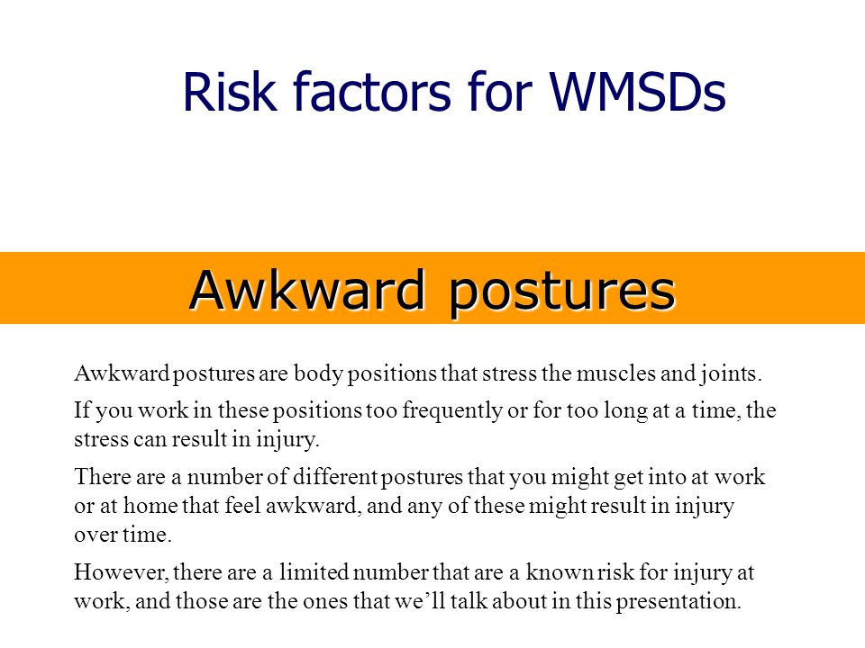 Risk factors for WMSDs Awkward postures
