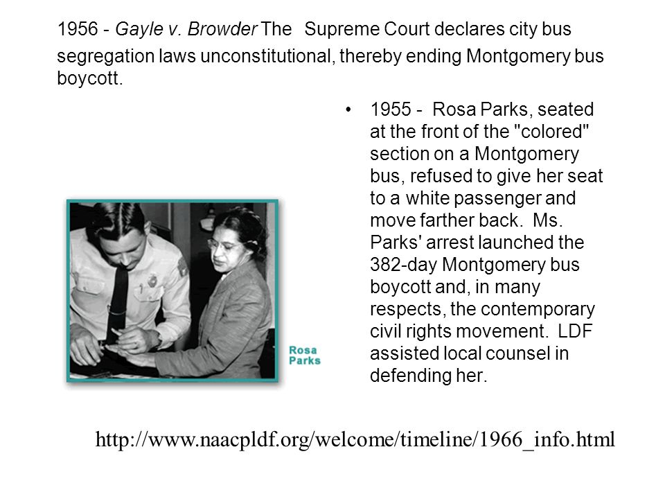 1956 - Gayle v. Browder The Supreme Court declares city bus segregation laws unconstitutional, thereby ending Montgomery bus boycott.