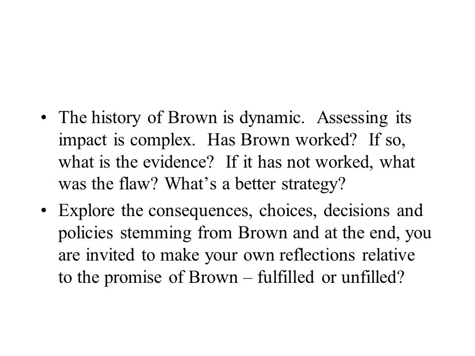 The history of Brown is dynamic. Assessing its impact is complex
