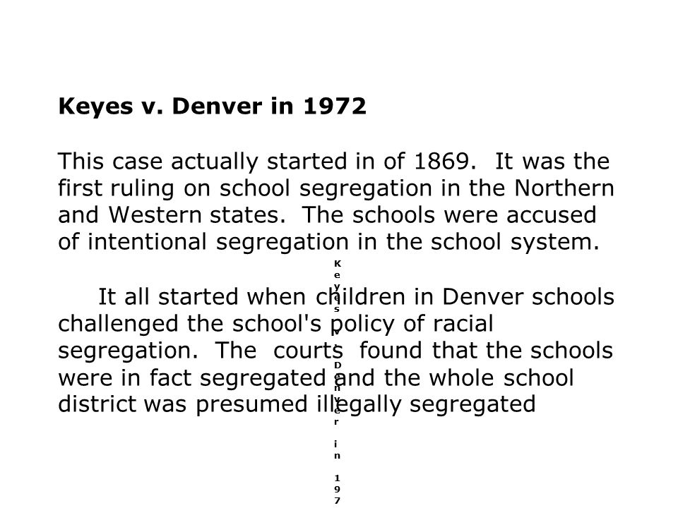 Keyes v. Denver in 1972 This case actually started in of 1869