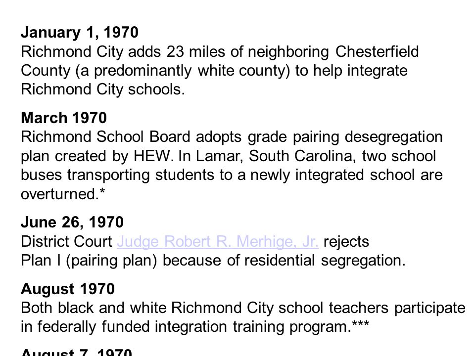 January 1, 1970 Richmond City adds 23 miles of neighboring Chesterfield County (a predominantly white county) to help integrate Richmond City schools.