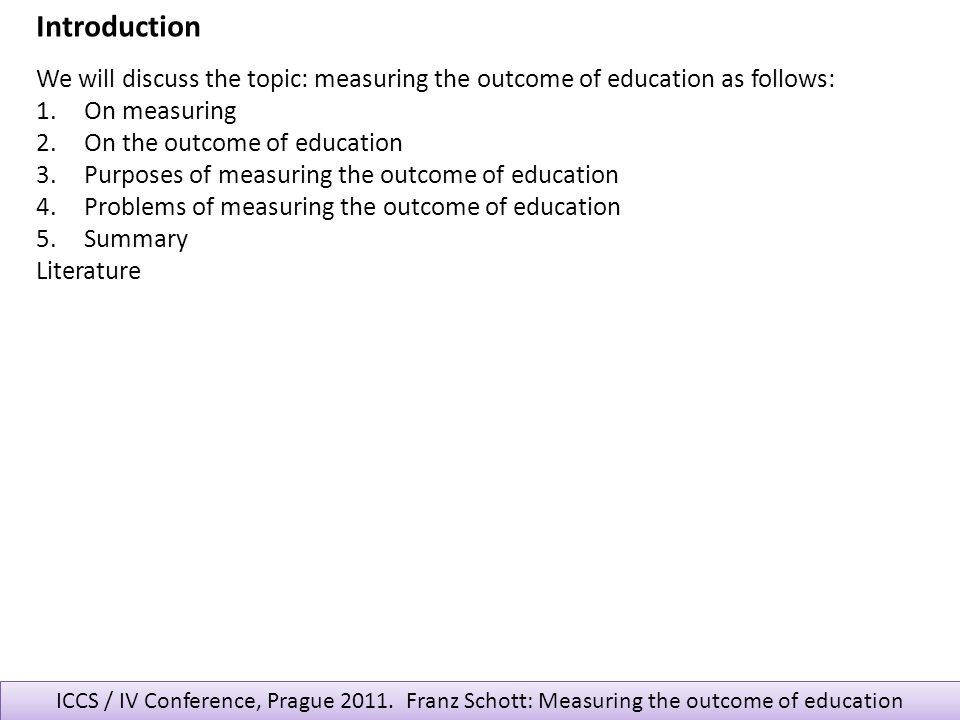 Introduction We will discuss the topic: measuring the outcome of education as follows: On measuring.