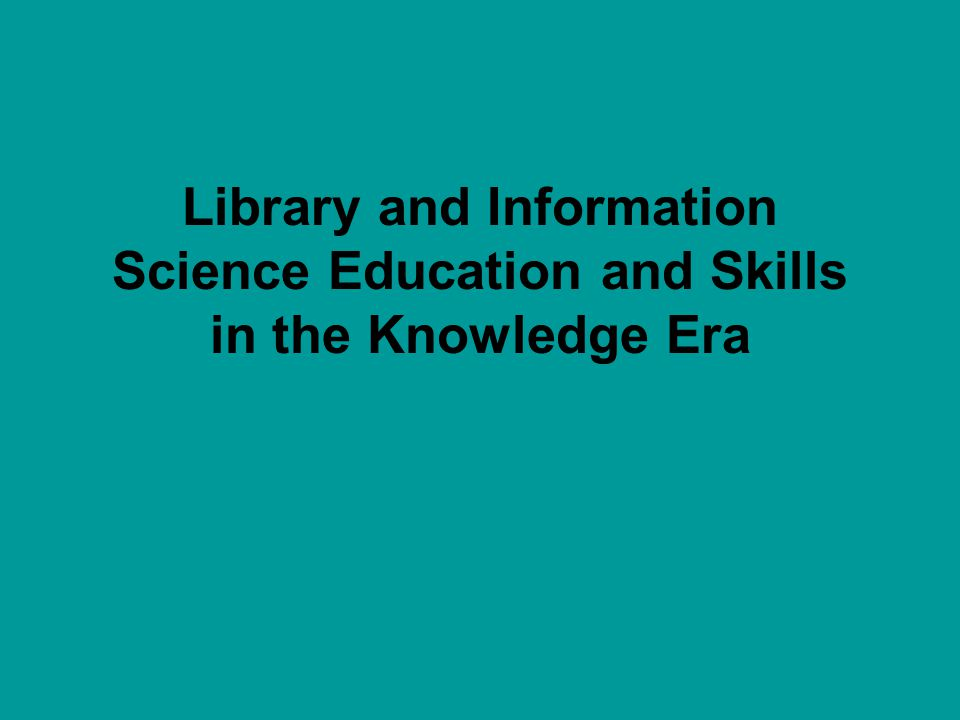 Library and Information Science Education and Skills in the Knowledge Era