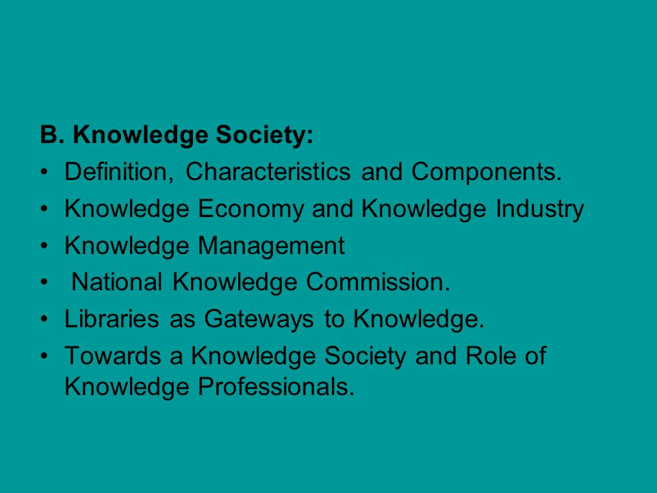 B. Knowledge Society: Definition, Characteristics and Components. Knowledge Economy and Knowledge Industry.