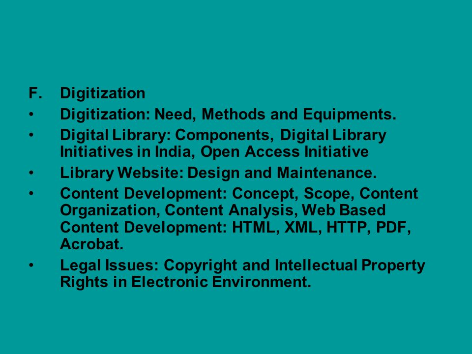 Digitization Digitization: Need, Methods and Equipments. Digital Library: Components, Digital Library Initiatives in India, Open Access Initiative.