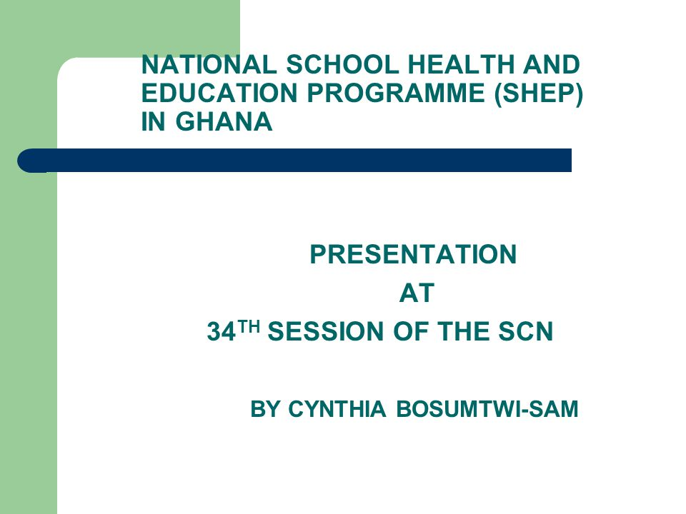 NATIONAL SCHOOL HEALTH AND EDUCATION PROGRAMME (SHEP) IN GHANA